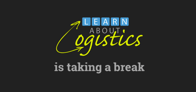 Learn About Logistics is taking a break